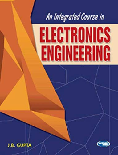 An Integrated Course in Electronics Engineering: J.B. Gupta