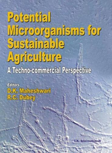 Potential Microorganisms For Sustainable Agriculture: A Techno-Commercial: D K Maheshwari,