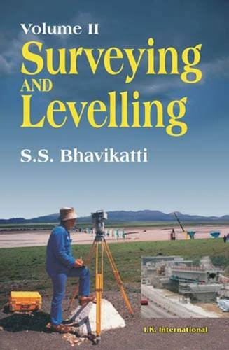 Surveying and Levelling: Volume II: S S Bhavikatti