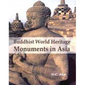 Buddhist World Heritage: Monuments in Asia: D. C. Ahir
