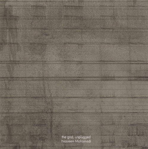 9788190877855: The Grid, Unplugged: Nasreen Mohamedi (Elegy for an Unclaimed Beloved- The Art of Nasreen Mohamedi-Making the Maximum of the Minimum)