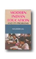 Modern Indian Education and its Problems: Sugandh Lal