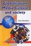 Globalisation Media Culture and Society: Usha Srivastava