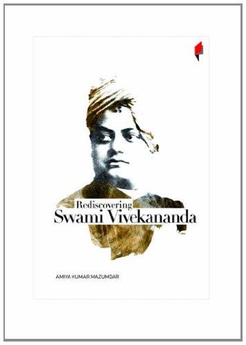 Rediscovering Swami Vivekananda: Amiya Kumar Mazumdar