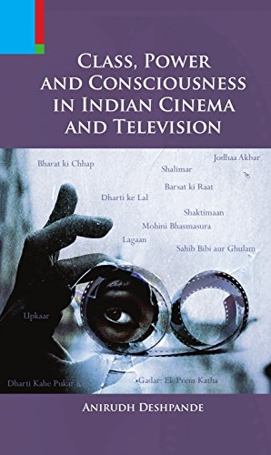 Class, Power & Consciousness in Indian Cinema: Deshpande Anirudh