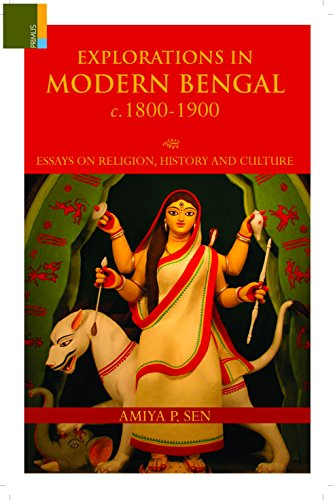 Explorations in Modern Bengal c. 1800-1900: Essays on Religion, History and Culture: Sen, Amiya P.