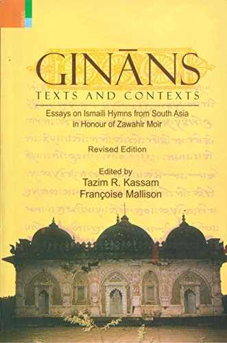 Ginans: Texts and Contexts, Essays on Ismaili Hymns from South Asia: Francoise Mallison & Tazim R. ...