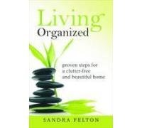 9788190959568: Living Organized: Proven Steps for a Clutter Free and Beautiful Home