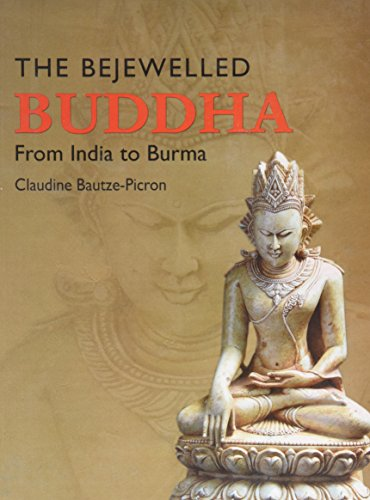 The Bejewelled Buddha: From India To Burma; New Considerations (Sixth Kumar Sarat Kumar Roy Memor...