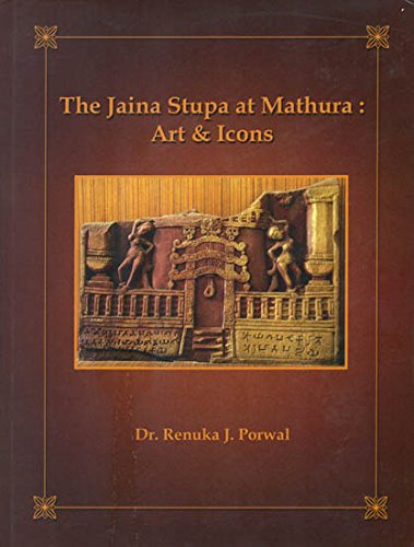 Jaina Stupa at Mathura: Art & Icons: Porwal, Renuka