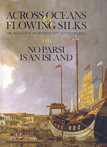 9788192056487: Across Oceans & Flowing Silks: From Canton to Bombay 18th - 20th Centuries and No Parsi is an Island