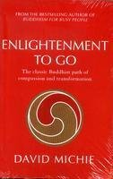 Enlightenment to go: The Classic Buddhist path of compassion and transformation: David Michie