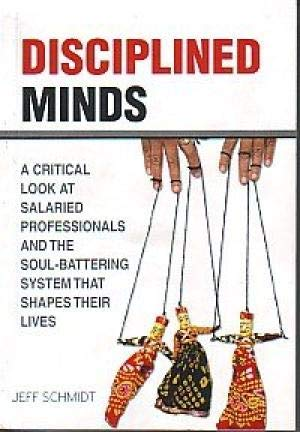 9788192095721: DISCIPLINED MINDS A Critical Look at Salaried Professionals and the Soul-Battering System that Shapes their Lives.