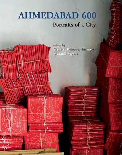 Ahmedabad 600: Portraits of a City: Suchitra Balasubrahmanyam and Sharmila Sagara (eds)