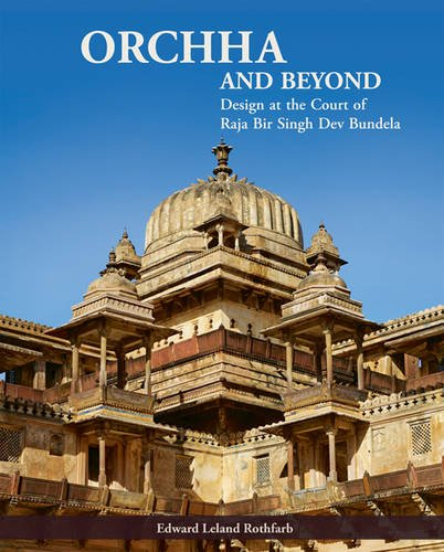 Orchha and Beyond: Design at the Court of Raja Bir Singh Dev Bundela