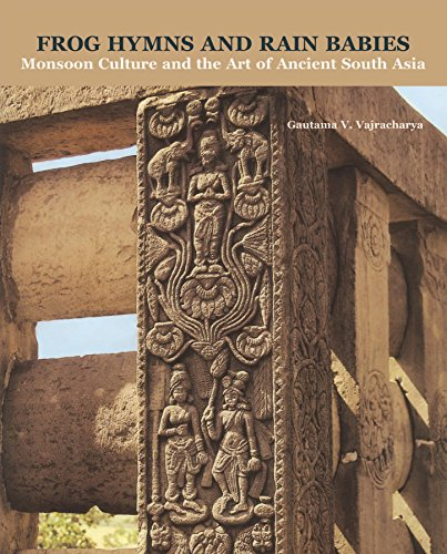 Frog Hymns and Rain Babies: Monsson Culture and the Art of Ancient South Asia