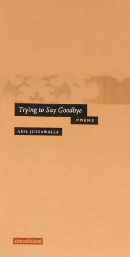 Trying to Say Goodbye: Jussawalla Adil