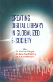 Creating Digital Library in Globalized E-Society: Dr. Shantanu Ganguly,