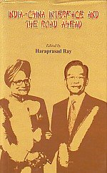 India-China Interface and the Road Ahead: Haraprasad Ray (ed.)