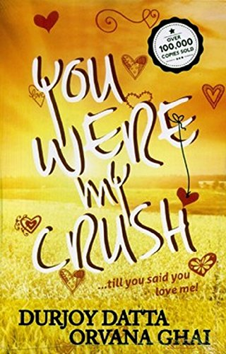 9788192222677: You Were My Crush!...till you said you love me!