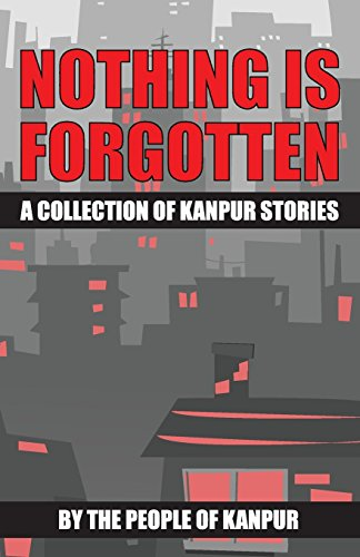 9788192253930: Nothing is Forgotten: A Collection of Kanpur Stories (City Stories) (Volume 1)