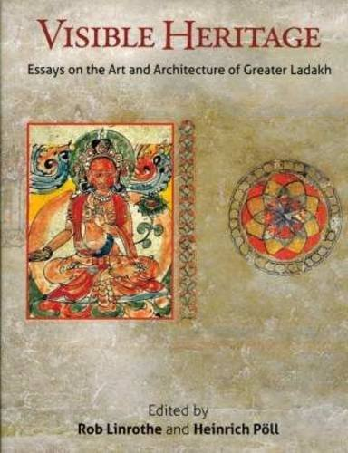 Visible Heritage: Essays on the Art and Architecture of Greater Ladakh: Rob Linrothe & Heinrich ...