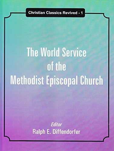 The World Service of the Methodist Episcopal Church (Christian Classics Revived: 1): Ralph E. ...