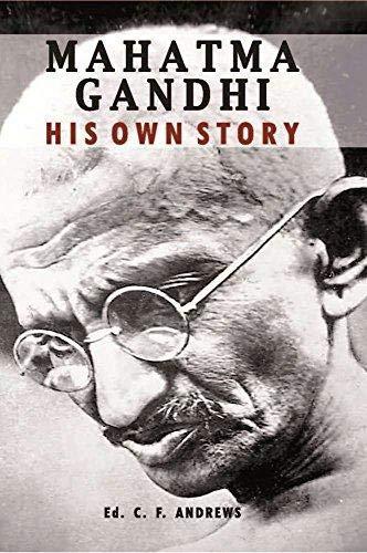 Mahatma Gandhi: His Own Story: Andrews, C F