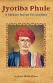 Jyotiba Phule: A Modern Indian Philosopher: Archana Malik-Goure