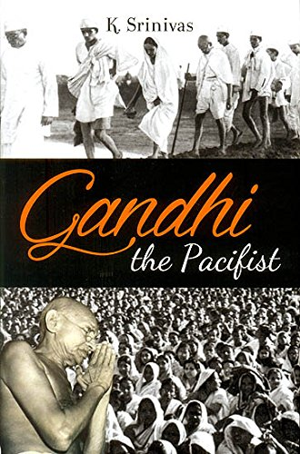 Gandhi The Pacifist: Srinivas K.