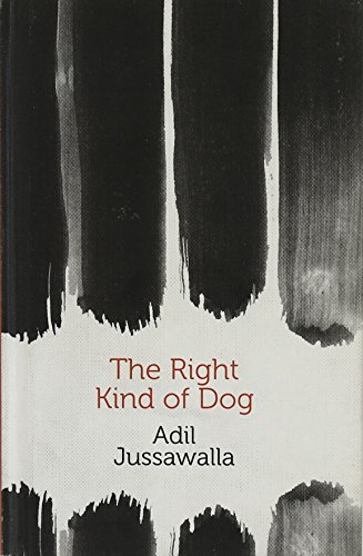 The Right Kind of Dog: Jussawalla, Adil