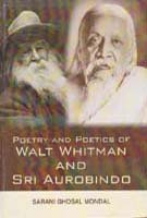 Poetry and Poetics of Walt Whitman and Sri Aurobindo: Sarani Ghosal