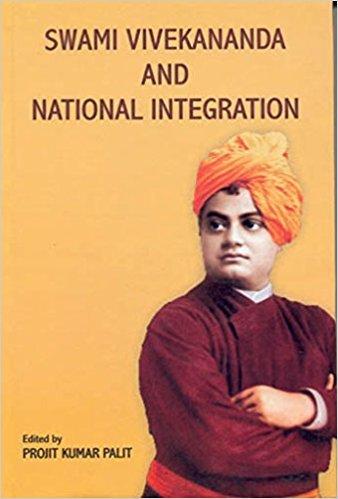 Swami Vivekananda and National Integration: Projit Kumar Palit