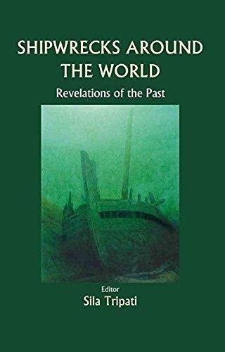 Shipwrecks Around the World: Revelations of the Past: Sila Tripathi (Ed.)