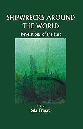 Shipwrecks around the World: Revelations of the Past: edited by Sila Tripati