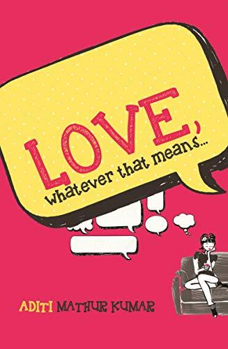 Love, whatever that means: Kumar, Aditi Mathur