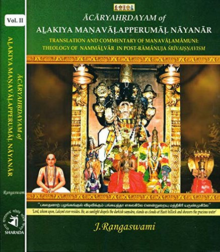 Acaryahrdayam of Alakiya Manavalapperumal Nayanar: Translation and Commentary of Manavalamamuni: ...