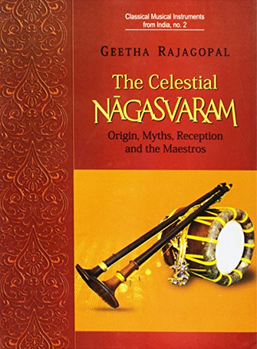 The Celestial Nagasvaram: Origin, Myths, Reception and the Maestros: Geetha Rajagopal