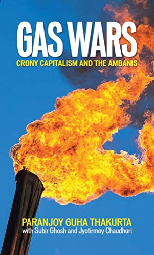 Gas Wars: Crony Capitalism and the Ambanis: Paranjoy Guha Thakurta