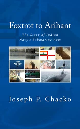 Foxtrot to Arihant: The Story of Indian: Joseph P. Chacko