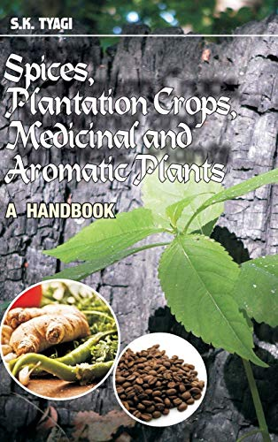 Spices, Plantation Crops, Medicinal and Aromatic Plants: S.K.Tyagi