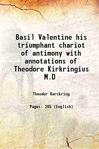 9788193136959: Basil Valentine His Triumphant Chariot Of Antimony With Annotations Of Theodore Kirkringius M.D [Hardcover]