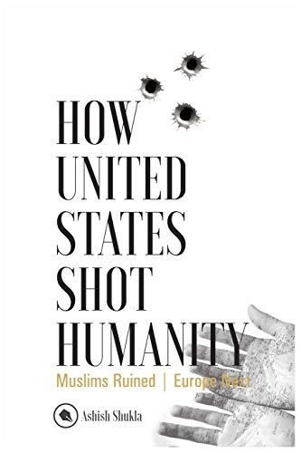 How United States Shot Humanity: Muslims Ruined; Europe Next: Ashish Shukla