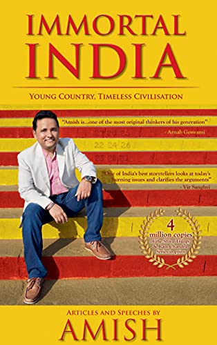 Immortal India: Young Country, Timeless Civilisation: Amish Tripath