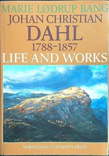 Johan Christian Dahl, 1788-1857: Life and Works,: Bang, Marie Lødrup