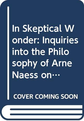 9788200058670: In Skeptical Wonder: Inquiries into the Philosophy of Arne Naess on the Occasion of His 70th Birthday