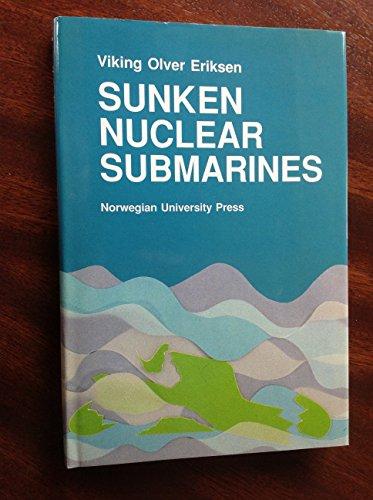 Sunken Nuclear Submarines: A Threat to the: Eriksen, Viking Olver