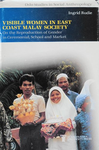 Visible Women in East Coast Malay Society : On the Reproduction of Gender in Ceremonial, School and...