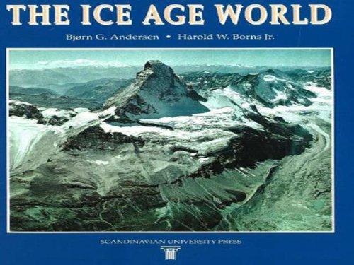The Ice Age World: An Introduction to: Borns, Harold W.,Andersen,