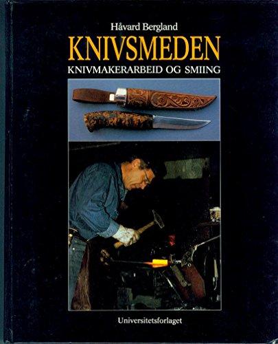 Knivsmeden: Knivmakerarbeid og smiing (Norwegian Edition): Havard Bergland